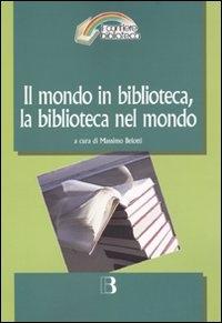 Il mondo in biblioteca, la biblioteca nel mondo