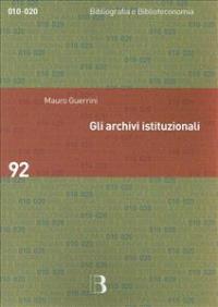 Gli archivi istituzionali : open access, valutazione della ricerca e diritto d'autore / Mauro Guerrini ; a cura di Andrea Capaccioni ; con saggi di Antonella De Robbio ... [e altri]
