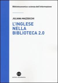 L' inglese nella biblioteca 2.0. Corso di letture, comprensione ed esercizi guidati per la professione, la didattica e i concorsi