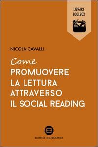 Come promuovere la lettura attraverso il social reading / Nicola Cavalli