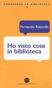 Ho visto cose in biblioteca : che voi umani non potreste nemmeno immaginare / Fernando Rotondo