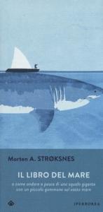 Il libro del mare, o, come andare a pesca di uno squalo gigante con un piccolo gommone sul vasto mare