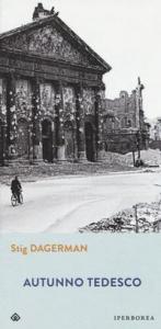 Autunno tedesco / Stig Dagerman ; a cura di Fulvio Ferrari ; traduzione di Massimo Ciaravolo ; con uno scritto di Giorgio Fontana