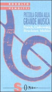 Piccola guida alla grande musica: Franck, Ciaikowskij, Bruckner, Mahler