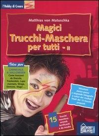 Magici trucchi-maschera per tutti / Ewald Schlitt, Nicole Wolfganger von Kleist, Matthias von Matuschka