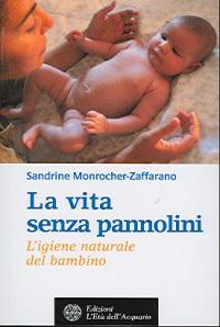 La vita senza pannolini : l'igiene naturale del bambino / Sandrine Monrocher-Zaffarano