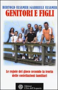 Genitori e figli : le regole del gioco : secondo la teoria delle costellazioni familiari / Gabriele Ulsamer, Bertold Ulsamer