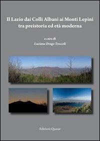Il Lazio dai Colli Albani ai Monti Lepini tra preistoria ed età moderna