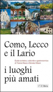 Como, Lecco e il Lario i luoghi più amati : guida turistica, culturale e gastronomica / Tiziana Nava, Donata Vittani ; foto di Andrea Butti