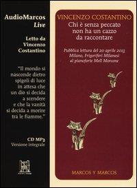Chi è senza peccato non ha un cazzo da raccontare / Vincenzo Costantino ; letto da Vincenzo Costantino ; al pianoforte Mell Morcone