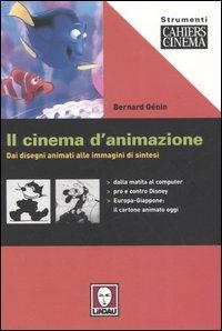 Il cinema d'animazione : dai disegni animati alle immagini di sintesi / Bernard Génin