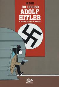 Ho ucciso Adolf Hitler