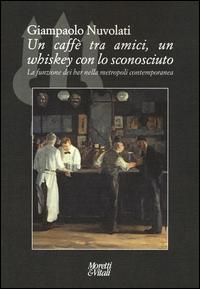 Un caffè tra amici, un whiskey con lo sconosciuto