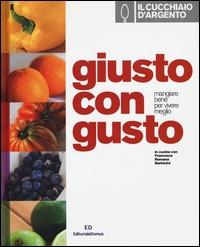 Cucchiaio d'Argento. In cucina con Francesca Romana Barberini. Cucinare giusto con gusto (Il)