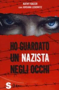 Ho guardato un nazista negli occhi / Kathy Kacer con Jordana Lebowitz