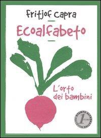 Ecoalfabeto : l'orto dei bambini / Fritjof Capra