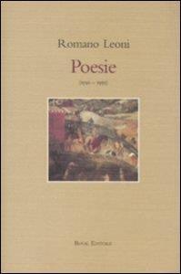 Poesie : 1950-1995 / Romano Leoni ; premessa di Francesco Piselli