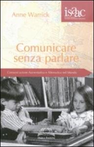 Comunicare senza parlare : comunicazione aumentativa e alternativa nel mondo / Anne Warrick