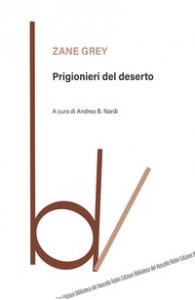 Prigionieri del deserto/ Zane Grey