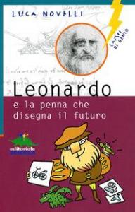 Leonardo e la penna che disegna il futuro / Luca Novelli