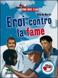 Eroi contro la fame / Vichi De Marchi ; illustrazioni di Paolo D'Altan