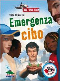 Emergenza cibo / Vichi De Marchi ; illustrazioni di Paolo D'Altan