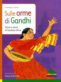Sulle orme di Gandhi : storia e storie di Vandana Shiva / Emanuela Nava ; illustrazioni di Emanuela Bussolati