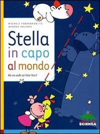 Stella in capo al mondo : me ne vado al Polo Nord / Michele Pontrandolfo, Andrea Valente ; illustrazioni di Andrea Valente