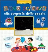 Gioco scienza : alla scoperta dello spazio / Delphine Grinberg ; illustrazioni di Didier Balicevic