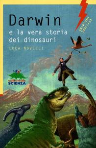 Darwin e la vera storia dei dinosauri / Luca Novelli