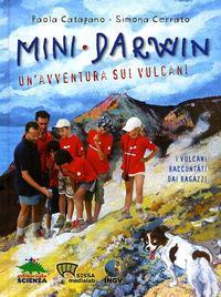 Mini Darwin : un'avventura sui vulcani : i vulcani raccontati ai ragazzi / Paola Catapano,Simona Cerrato ; illustrazioni di Cinzia Ghigliano ; fotografie di Mike Struik