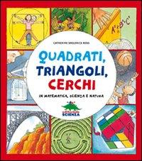Quadrati, triangoli, cerchi in matematica, scienza e natura / Catherine Sheldrick Ross ; illustrazioni di Bill Slavin