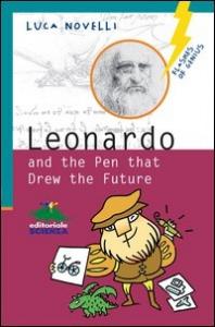Leonardo and the pen that drew the future / Luca Novelli