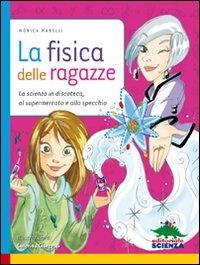 La fisica delle ragazze : la scienza in discoteca, al supermercato e allo specchio / Monica Marelli ; illustrazioni di Caterina Giorgetti