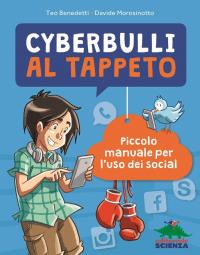 Cyberbulli al tappeto : piccolo manuale per l'uso dei social / Teo Benedetti, Davide Morosinotto ; illustrazioni di Jean Claudio Vinci