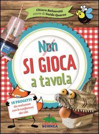 Non si gioca a tavola : 18 progetti da realizzare con le confezioni dei cibi / Chiara Balzarotti ; storie di Guido Quarzo