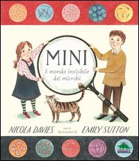 Mini : il mondo invisibile dei microbi / scritto da Nicola Davies ; illustrato da Emily Sutton