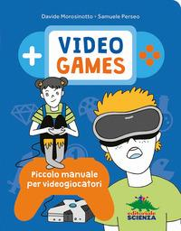 Video games : piccolo manuale per videogiocatori / Davide Morosinotto ; Samuele Perseo ; illustrazioni di Marta Baroni