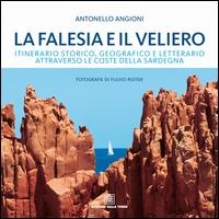 La falesia e il veliero : itinerario storico, geografico e letterario attraverso le coste della Sardegna / Antonello Angioni ; fotografie di Fulvio Roiter