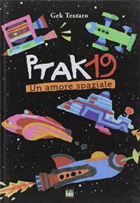 Ptak 19 : un amore spaziale / Gek Tessaro ; illustrazioni dell'autore