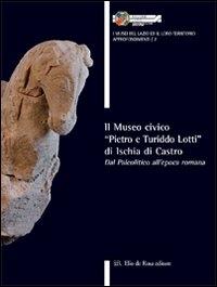 """Il Museo Civico """"Pietro e Turiddo Lotti"""" di Ischia di Castro"""