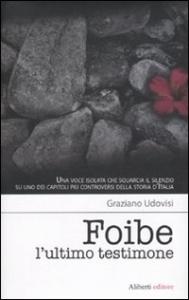Foibe : l'ultimo testimone / Graziano Udovisi