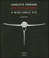Charlotte Perriand and photography : a wide-angle eye / [a cura di] Jacques Barsac ; preface Alfred Paquement ; introduction by François Cheval