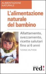 Alimentazione naturale del bambino/ Tiziana Valpiana