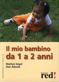 Il mio bambino da 1 a 2 anni / Marilyn Segal, Don Adcock