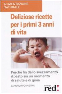 Deliziose ricette per i primi 3 anni di vita / Gianfilippo Pietra