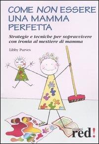 Come non essere una madre perfetta / Libby Purves ; disegni di Viv Quillin