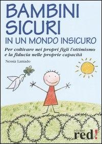 Bambini sicuri in un mondo sicuro : per coltivare nei propri figli l'ottimismo e la fiducia nelle proprie capacità / Nessia Laniado