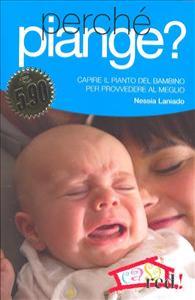 Perchè piange? : capire il pianto del bambino per provvedere al meglio / Nessia Laniado