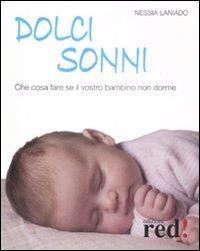 Dolci sonni : che cosa fare se il vostro bambino non dorme / Nessia Laniado